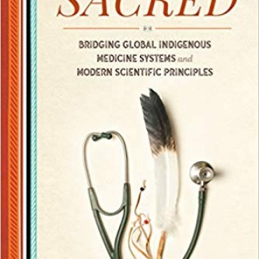The Science of the Sacred: Bridging Global Indigenous Medicine Systems and Modern Scientific Principles